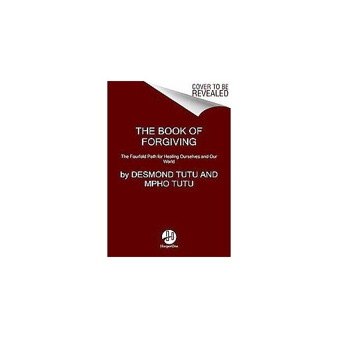 Book Of Forgiving The Fourfold Path For Healing Ourselves And Our