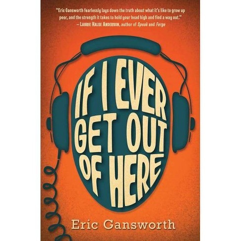 If I Ever Get Out of Here - by  Eric Gansworth (Hardcover) - image 1 of 1