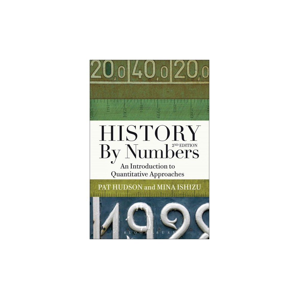 History by Numbers : An Introduction to Quantitative Approaches (Hardcover) (Pat Hudson & Mina Ishizu)