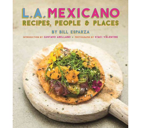 L. A. Mexicano : Recipes, People & Places -  by Bill Esparza (Hardcover) - image 1 of 1