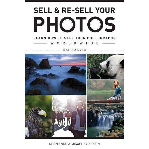 Sell & Re-Sell Your Photos - 6 Edition by  Rohn Engh & Mikael Karlsson (Paperback) - image 1 of 1