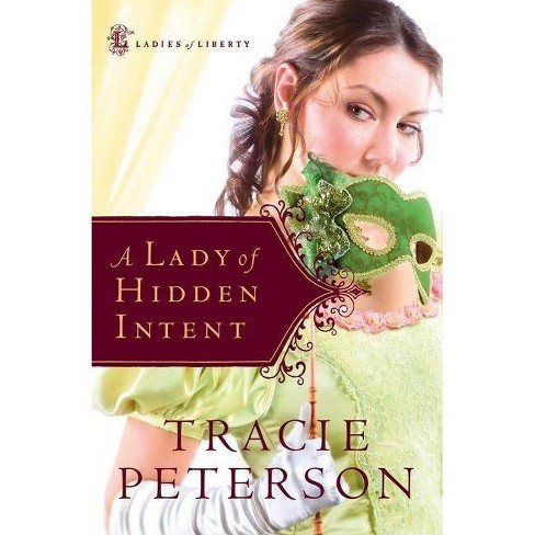 A Lady of Hidden Intent - (Ladies of Liberty) by  Tracie Peterson (Paperback) - image 1 of 1