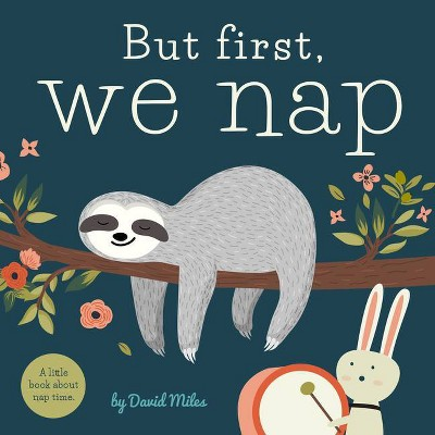 But First, We Nap - by David W. Miles (Board Book)