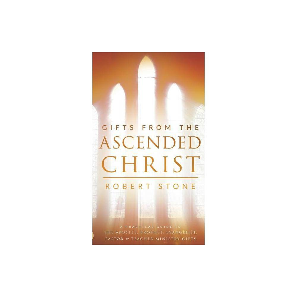 Gifts From The Ascended Christ By Robert Stone Hardcover