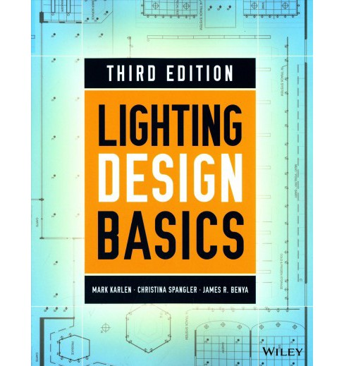 Lighting Design Basics (Paperback) (Mark Karlen & Christina Spangler & James R. Benya) - image 1 of 1