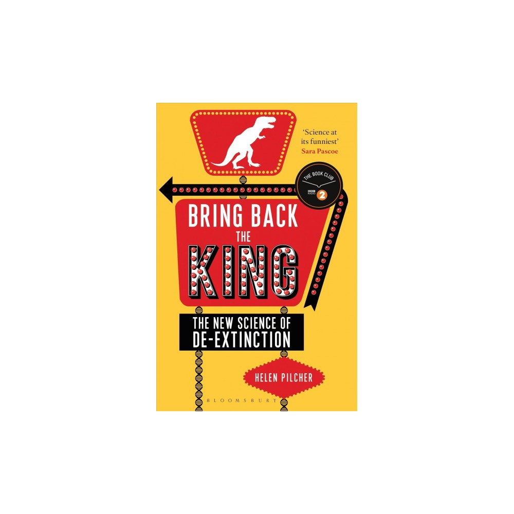 Bring Back the King : The New Science of De-Extinction (Reprint) (Paperback) (Helen Pilcher)