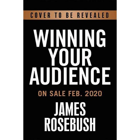 Winning Your Audience - by  James Rosebush (Hardcover) - image 1 of 1