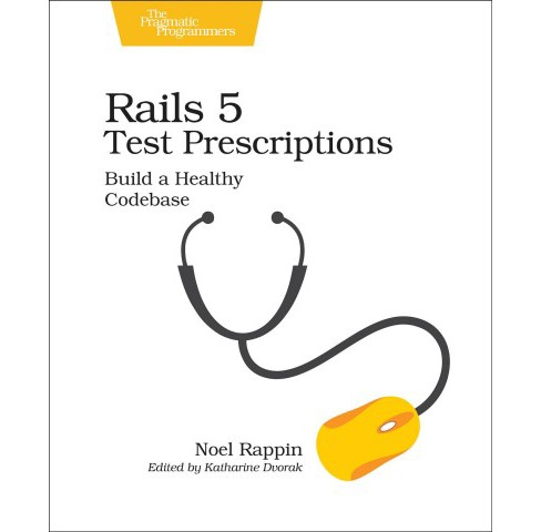 Rails 5 Test Prescriptions : Build a Healthy Codebase -  by Noel Rappin (Paperback) - image 1 of 1