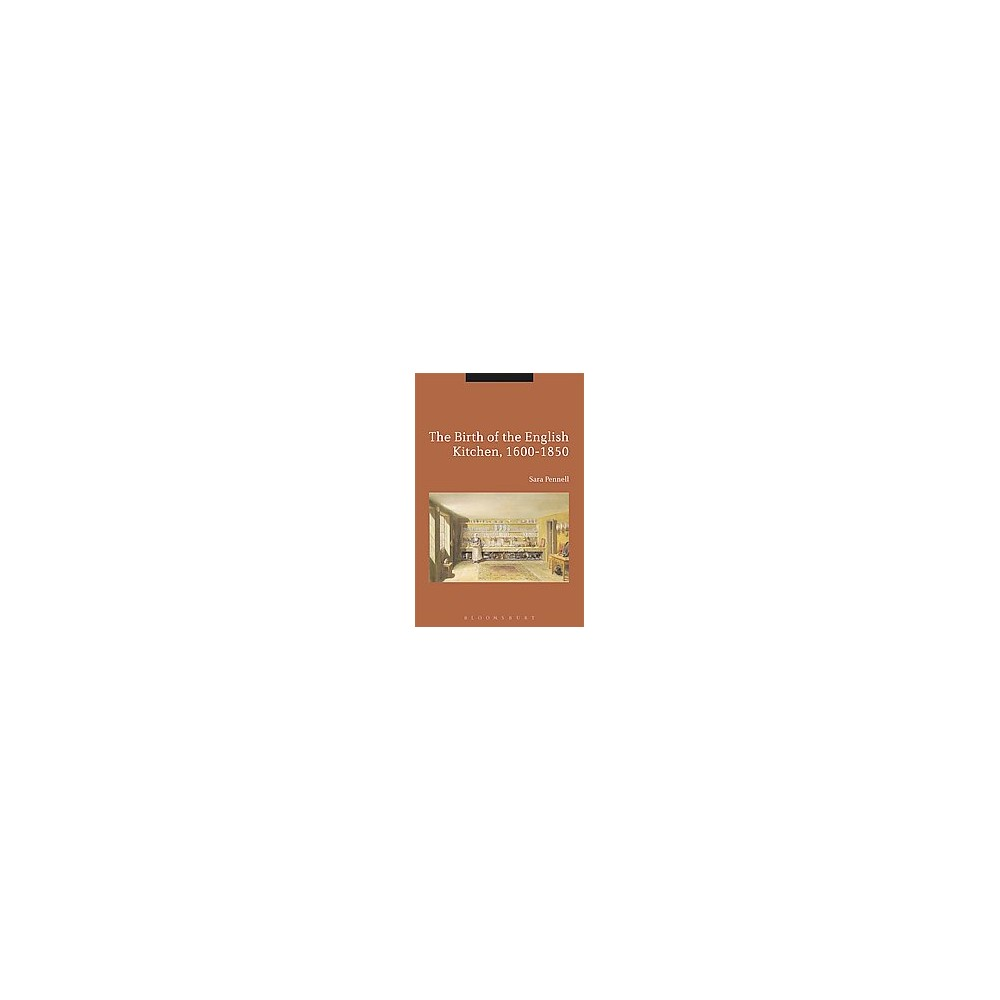 Birth of the English Kitchen, 1600-1850 (Hardcover) (Sara Pennell)