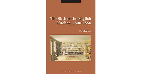 Birth of the English Kitchen, 1600-1850 (Hardcover) (Sara Pennell) - image 1 of 1