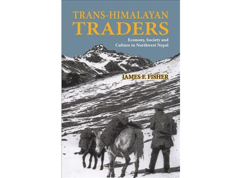 Trans-himalayan Traders : Economy, Society and Culture in Northwest Nepal (Reprint) (Paperback) (James - image 1 of 1