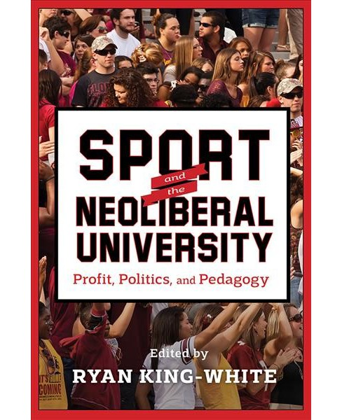 Sport and the Neoliberal University : Profit, Politics, and Pedagogy (Paperback) - image 1 of 1