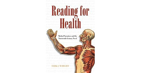 Reading for Health : Medical Narratives and the Nineteenth-Century Novel (Hardcover) (Erika Wright) - image 1 of 1