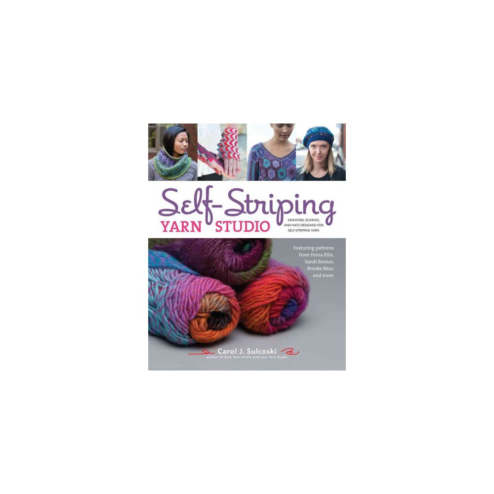 Self-Striping Yarn Studio : Sweaters, Scarves, and Hats Designed for Self-Striping Yarn (Paperback)
