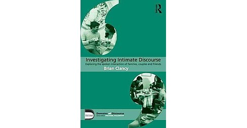 Investigating Intimate Discourse : Exploring the Spoken Interaction of Families, Couples and Friends - image 1 of 1