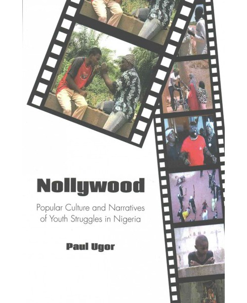 Nollywood : Popular Culture and Narratives of Youth Struggles in Nigeria (Paperback) (Paul Ugor) - image 1 of 1