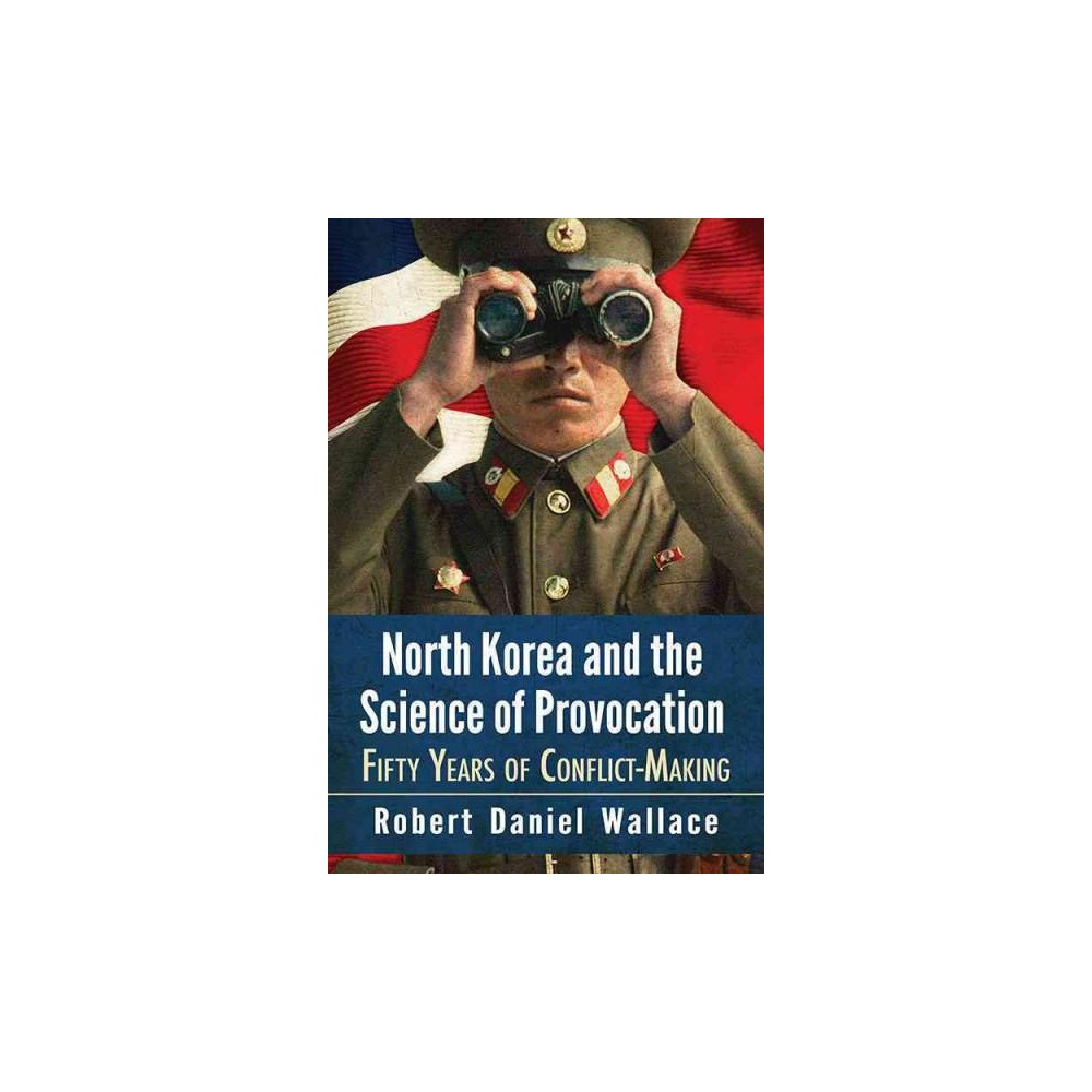 North Korea and the Science of Provocation : Fifty Years of Conflict-Making (Paperback) (Robert Daniel