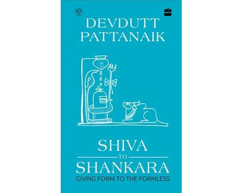 Shiva to Shankara : Giving Form to the Formless -  by Devdutt Pattanaik (Hardcover) - image 1 of 1