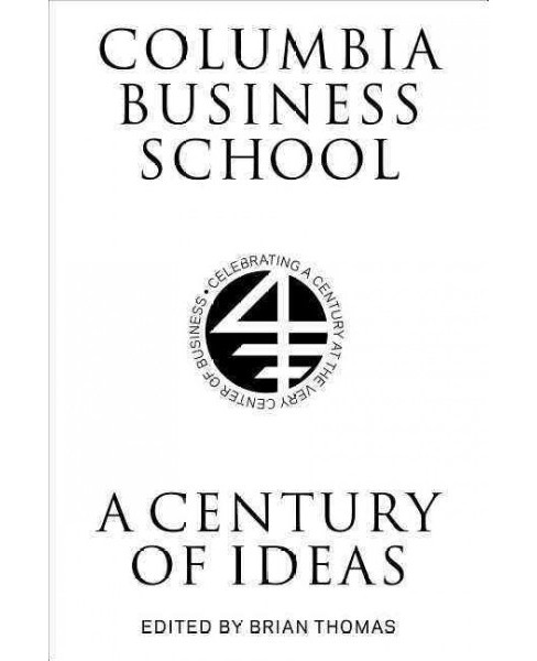 Columbia Business School : A Century of Ideas (Hardcover) - image 1 of 1