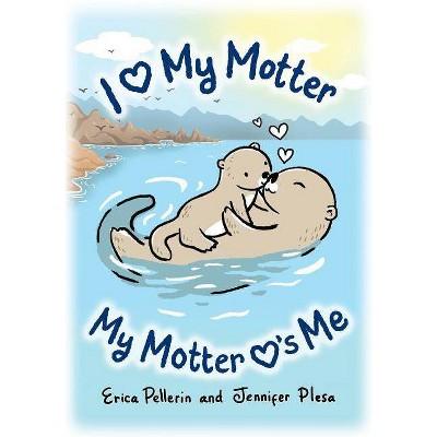 I Love My Motter - (Love Each Otter) by  Jennifer Plesa (Paperback)