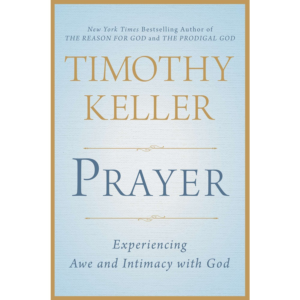 Prayer : Experiencing Awe and Intimacy With God (Hardcover) (Timothy Keller)