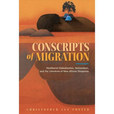 Conscripts of Migration : Neoliberal Globalization, Nationalism, and the  Literature of New African