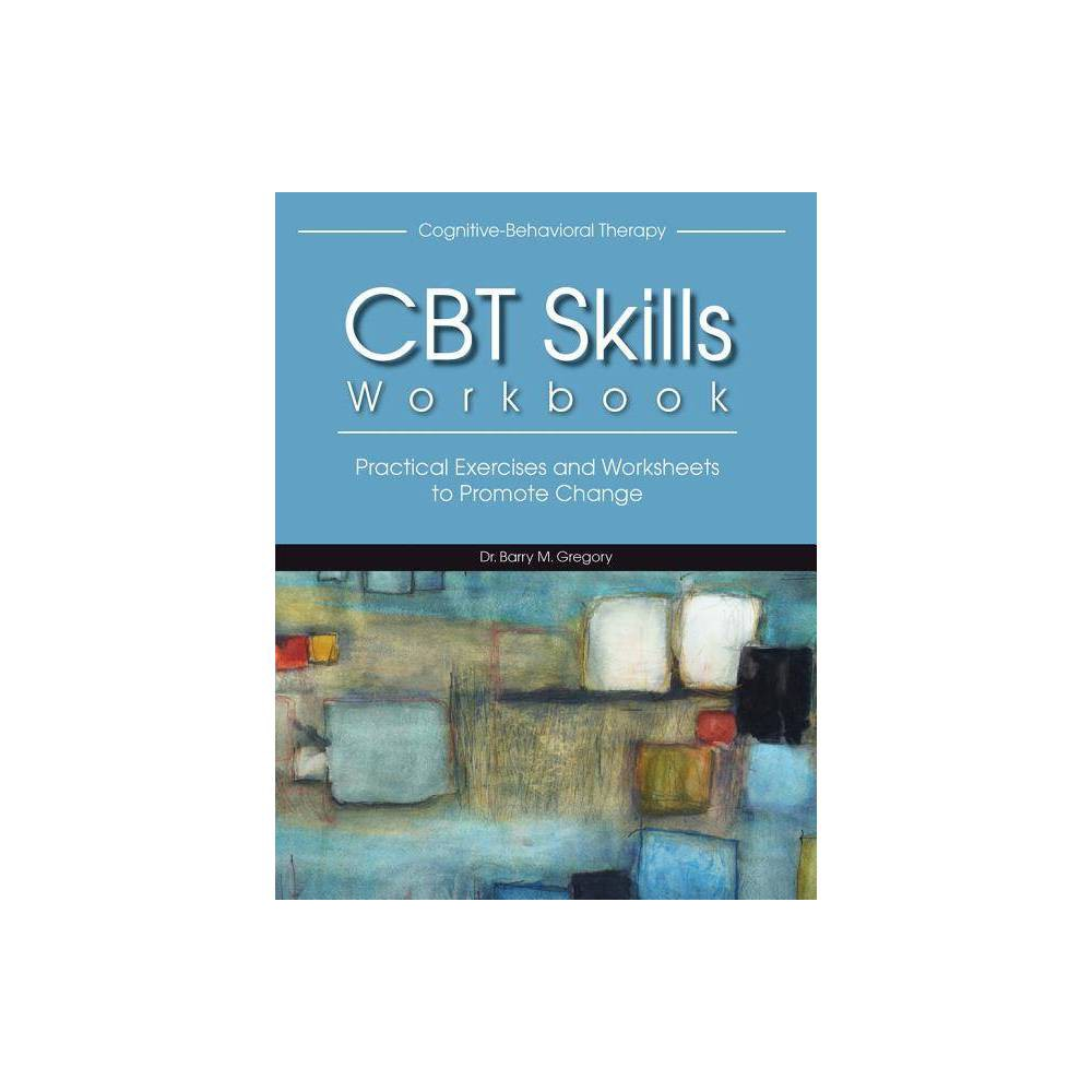 Cognitive Behavioral Therapy Skills Workbook By Barry Gregory Paperback