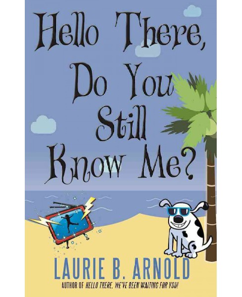 Hello There, Do You Still Know Me? (Paperback) (Laurie B. Arnold) - image 1 of 1