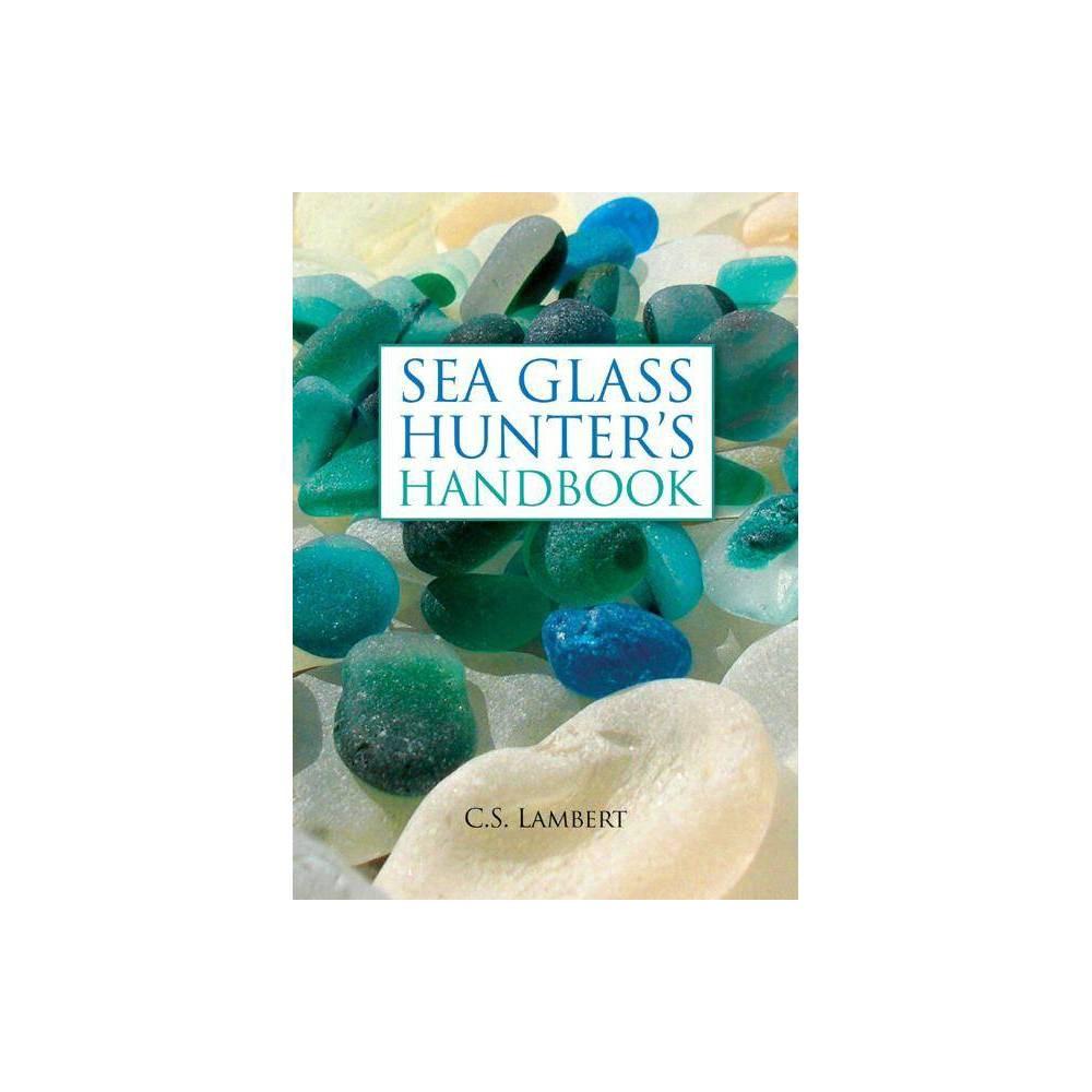 The Sea Glass Hunter S Handbook By C S Lambert Hardcover