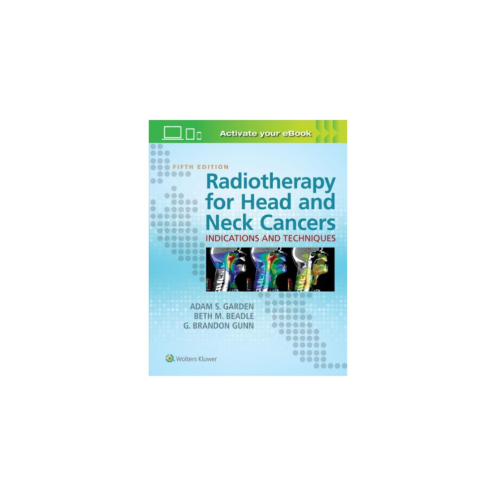 Radiotherapy for Head and Neck Cancers : Indications and Techniques (Hardcover) (M.D. Adam S. Garden &