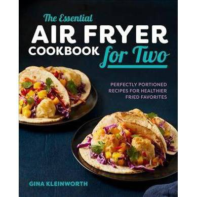 Essential Air Fryer Cookbook for Two : Perfectly Portioned Recipes for Healthier Fried Favorites
