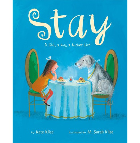 Stay : A Girl, a Dog, a Bucket List -  by Kate Klise (School And Library) - image 1 of 1