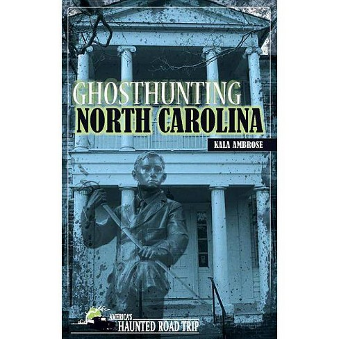 Ghosthunting North Carolina - (America's Haunted Road Trip) by  Kala Ambrose (Paperback) - image 1 of 1
