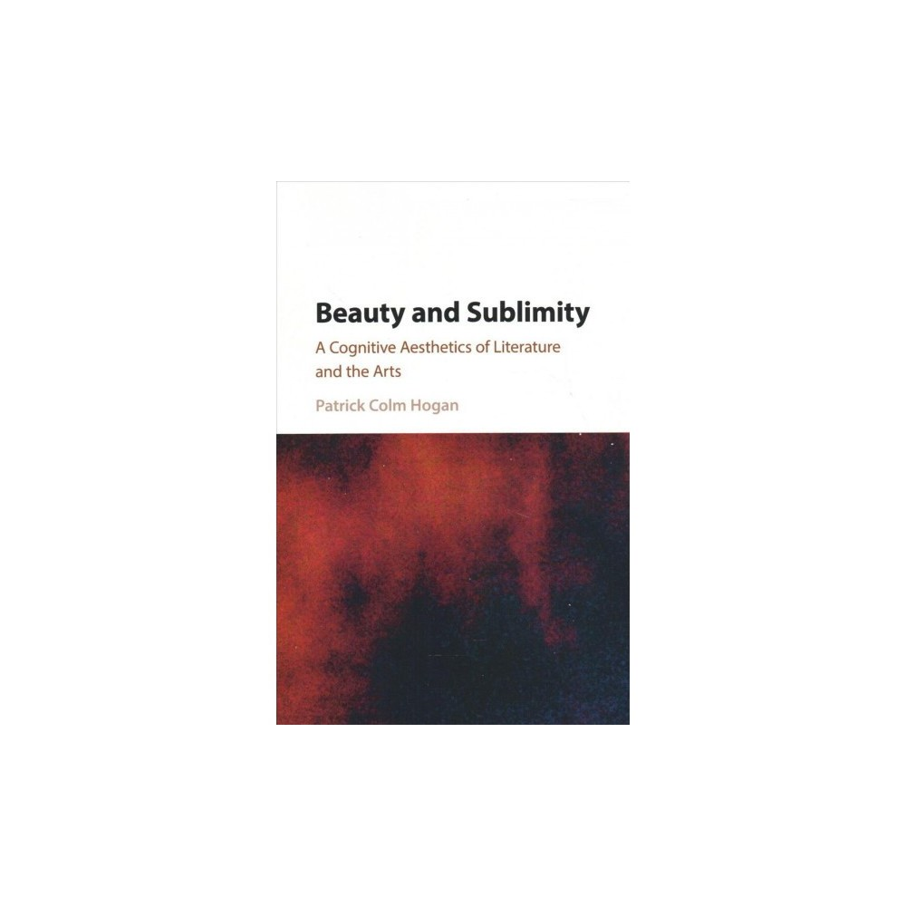 Beauty and Sublimity : A Cognitive Aesthetics of Literature and the Arts - Reprint (Paperback)