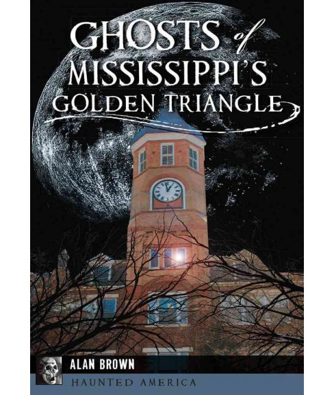 Ghosts of Mississippi's Golden Triangle (Paperback) (Alan Brown) - image 1 of 1