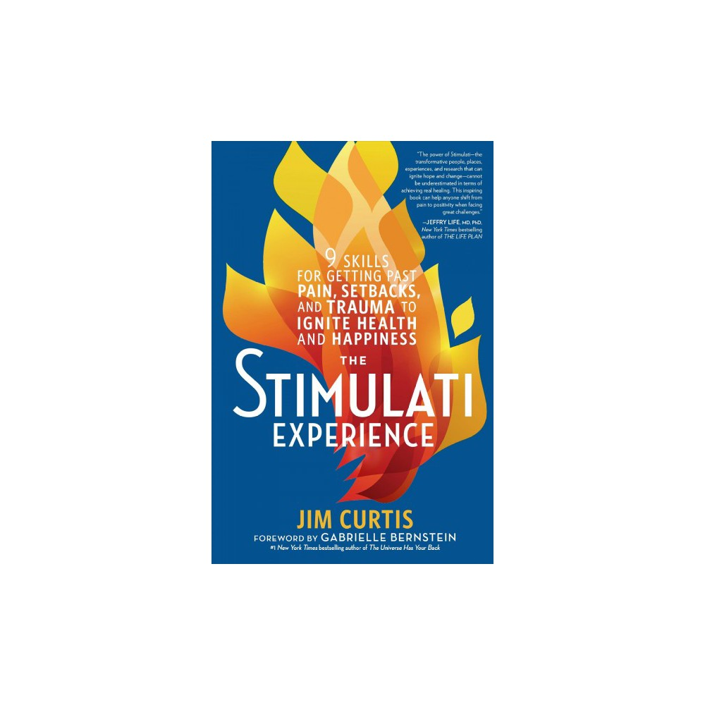Stimulati Experience : 9 Skills for Getting Past Pain, Setbacks, and Trauma to Ignite Health and