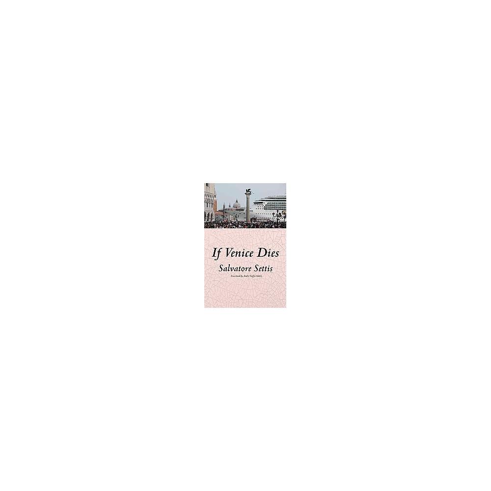 If Venice Dies (Paperback) (Salvatore Settis) If Venice Dies (Paperback) (Salvatore Settis)
