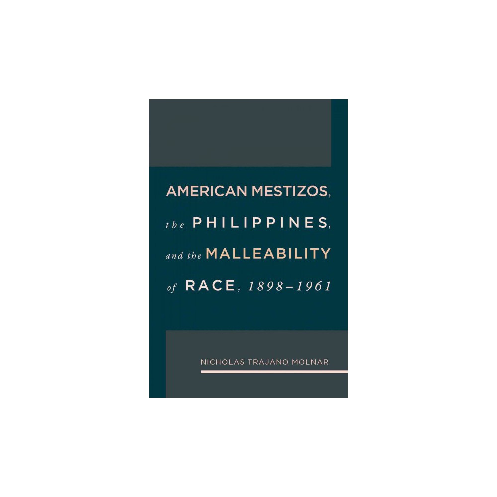 American Mestizos, the Philippines, and the Malleability of Race 1898-1961 (Hardcover) (Nicholas Trajano