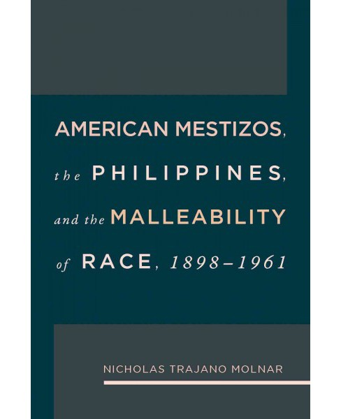 American Mestizos, the Philippines, and the Malleability of Race 1898-1961 (Hardcover) (Nicholas Trajano - image 1 of 1