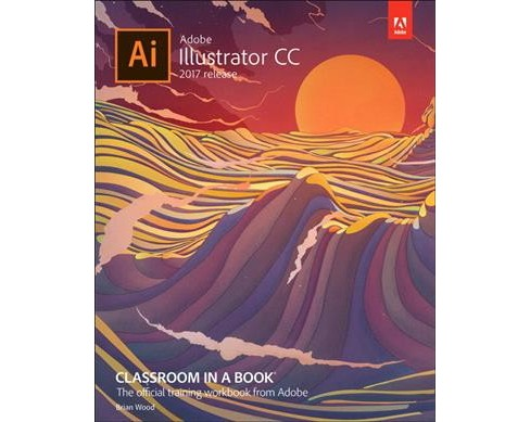 Adobe Illustrator CC Classroom in a Book 2017 Release (Paperback) (Brian Wood) - image 1 of 1