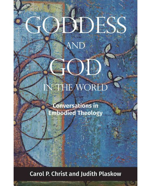 Goddess and God in the World : Conversations in Embodied Theology (Paperback) (Carol P. Christ) - image 1 of 1