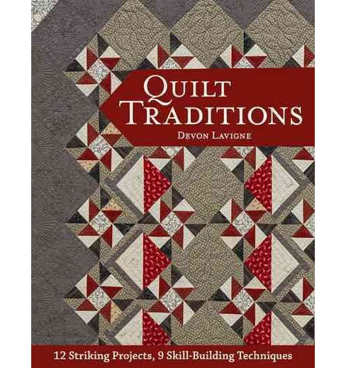 Quilt Traditions : 12 Striking Projects, 9 Skill-building Techniques (Paperback) (Devon Lavigne) - image 1 of 1