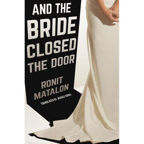 And the Bride Closed the Door - by  Ronit Matalon (Paperback) - image 1 of 1