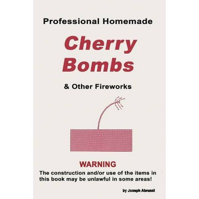 Professional Homemade Cherry Bombs and Other Fireworks - by  Joseph Abursci (Paperback)