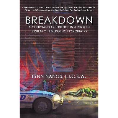 Breakdown - (Serious Mental Illness, Psychosis, Reform) by  Lynn Nanos (Paperback)