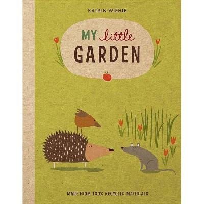 My Little Garden - (Natural World Board Book)by Katrin Wiehle (Board_book)