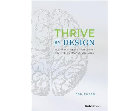 Thrive by Design : The Neuroscience That Drives High-Performance Cultures -  by Don Rheem (Hardcover) - image 1 of 1