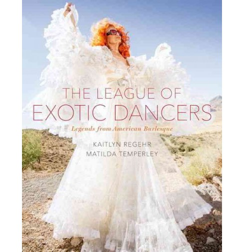 League of Exotic Dancers : Legends from American Burlesque (Hardcover) (Kaitlyn Regehr & Matilda - image 1 of 1