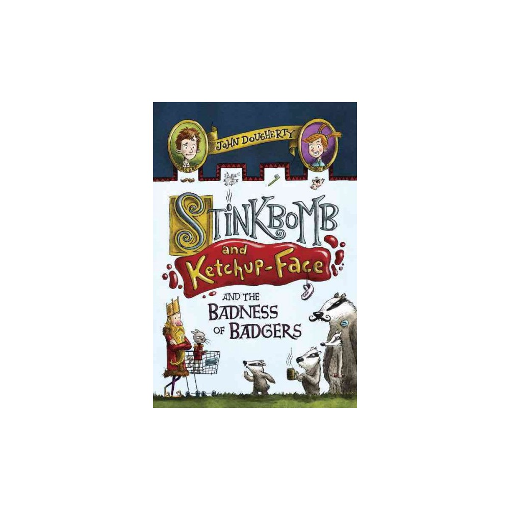 Stinkbomb and Ketchup-Face and the Badness of Badgers (Hardcover) (John Dougherty)
