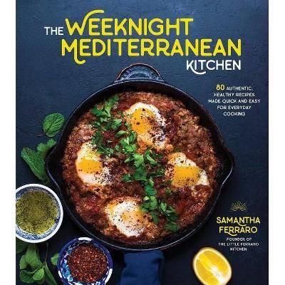 The Weeknight Mediterranean Kitchen - by  Samantha Ferraro (Paperback)